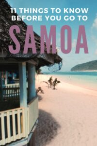 Planning a trip to Samoa? You're going to have an amazing time! Here are 11 things you have to know before you go to help with your planning
