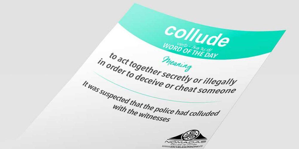 English Word of the day: COLLUDE – Escuela de idiomas Nómadas
