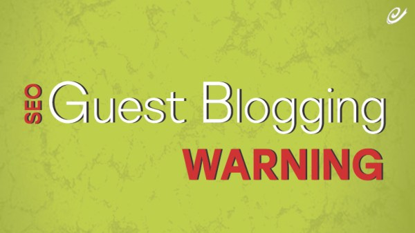 Guest Blogging Warning from Google for backlinks
