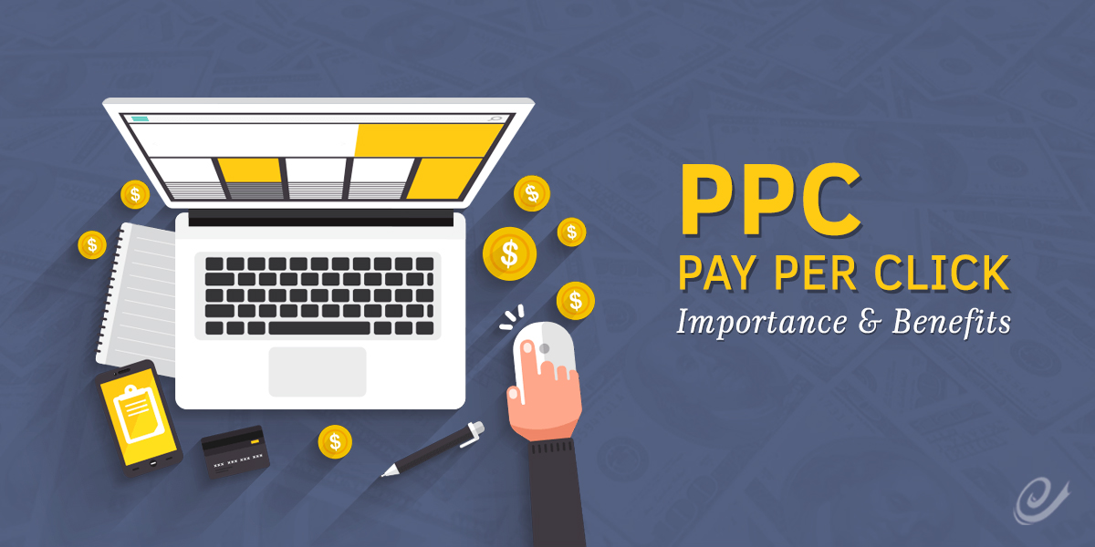 PPC (Pay-Per-Click) Benefits and Importance