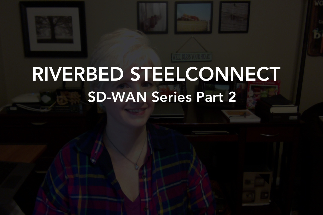 SD-WAN Series Part 2:  Riverbed SteelConnect