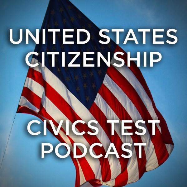 United States Citizenship - Civics Test Podcast Listen