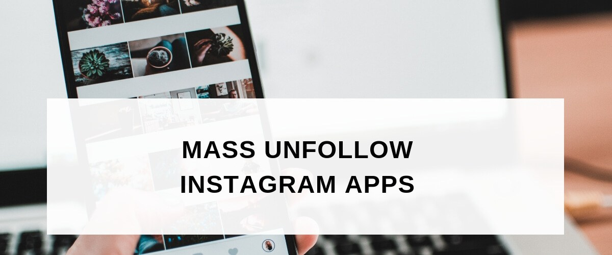 mass unfollow Instagram apps iOS Android