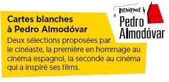 Cartes blanchesà Pedro Almodóvar- Deux sélections proposées par le cinéaste, la première en hommage au cinéma espagnol, la seconde au cinéma qui a inspiré ses films.