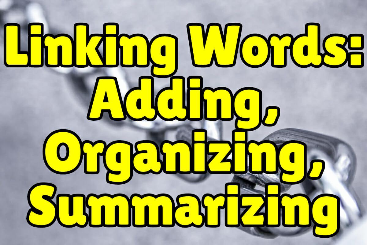 Linking Words Adding Organizing And Summarizing