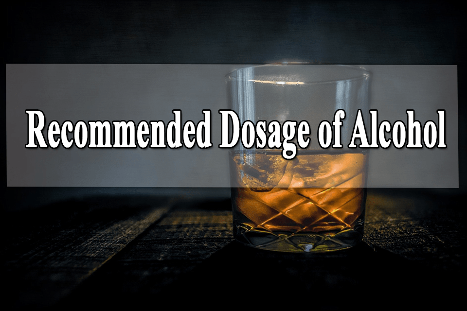 Recommended dosage of alcohol