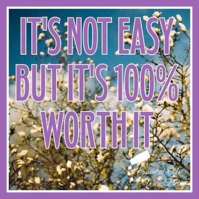 It's not easy, but it's 100% worth it
