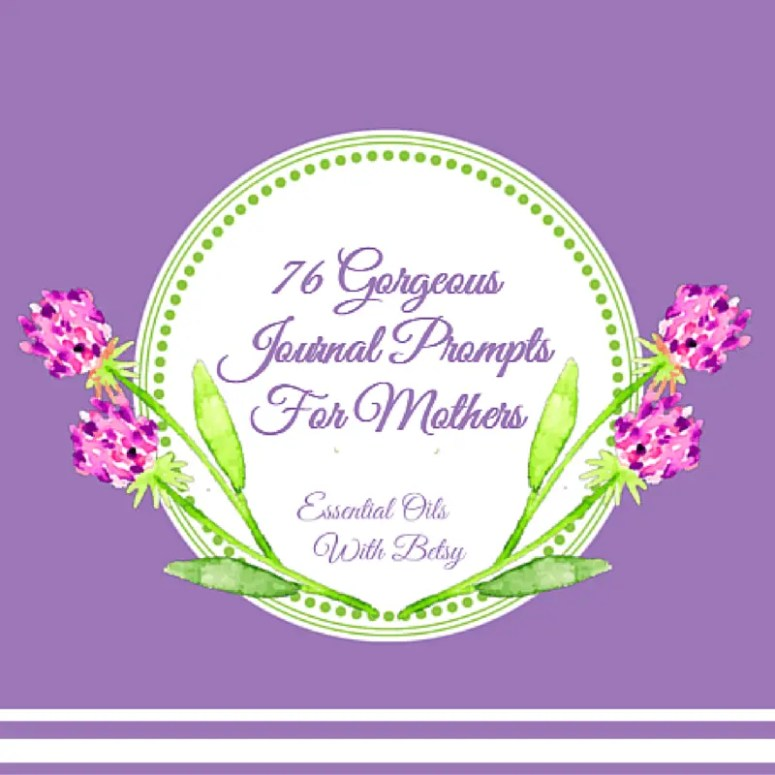 76 Gorgeous Journal Prompts For Mothers