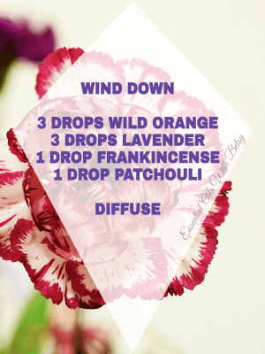 Wind Down Diffuser Blend 15 NEW ESSENTIAL OIL BLENDS WIND DOWN 3 DROPS WILD ORANGE 3 DROPS LAVENDER 1 DROP FRANKINCENSE 1 DROP PATCHOULI DIFFUSE
