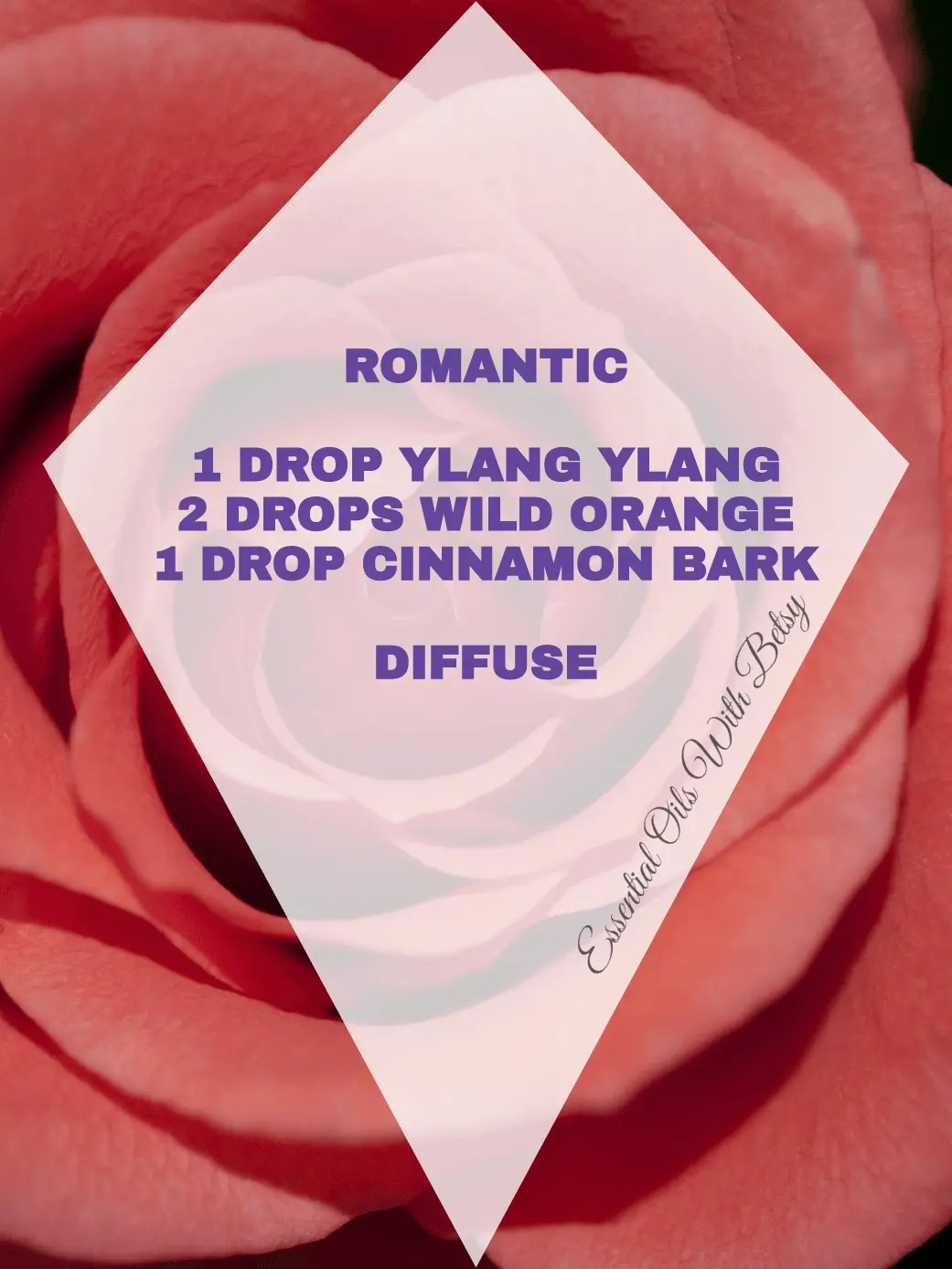 15 BRAND NEW DIFFUSER BLENDS ROMANTIC: 2 DROP YLANG YLANG 2 DROPS WILD ORANGE 1 DROP CINNAMON BARK