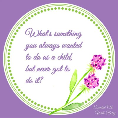 Journal Prompt Seven: What something you always wanted to do as a child, but never got to do it?