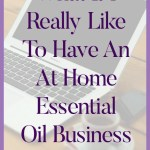 What It's Really Like To Have An At Home Essential Oil Business I'm here to tell you exactly what my day is like! I'm a work at home oil mom, so my day includes my kids! Which is actually one of the things I love most, doing my at home essential oil business, while being there for them too. The time freedom and flexibility this offers is pretty fantastic! Yes, I do sell oils, and make money at it. ;-)