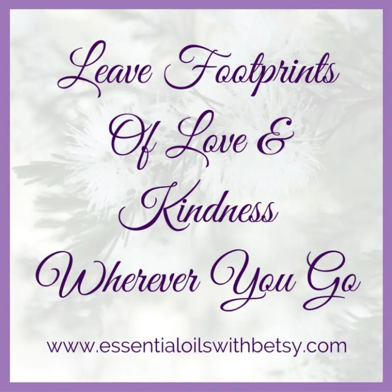 Leave footprints of love & kindness wherever you go.