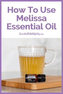 How To Use doTERRA Melissa Essential Oil - Lemon Balm