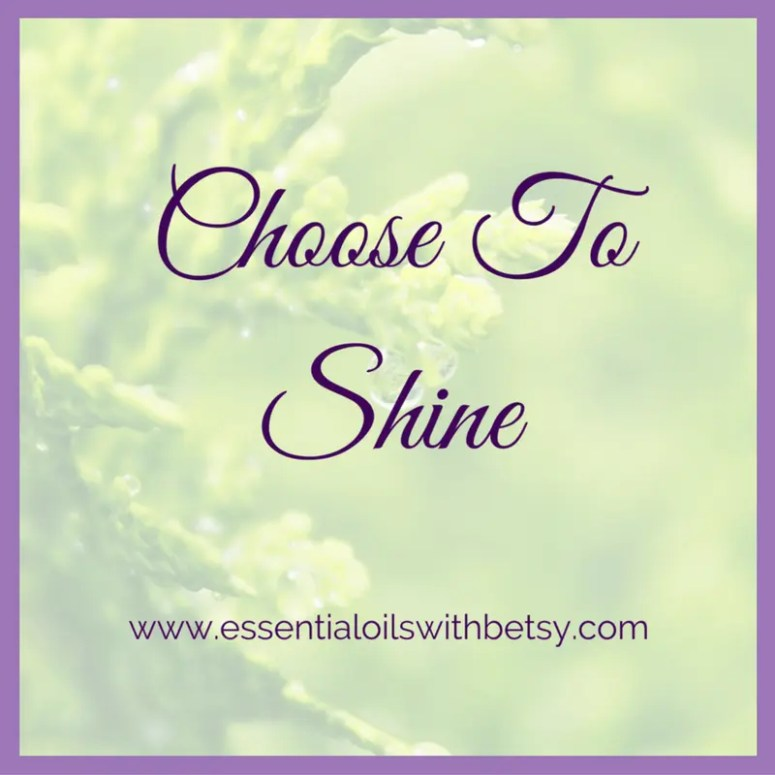 Choose to shine.