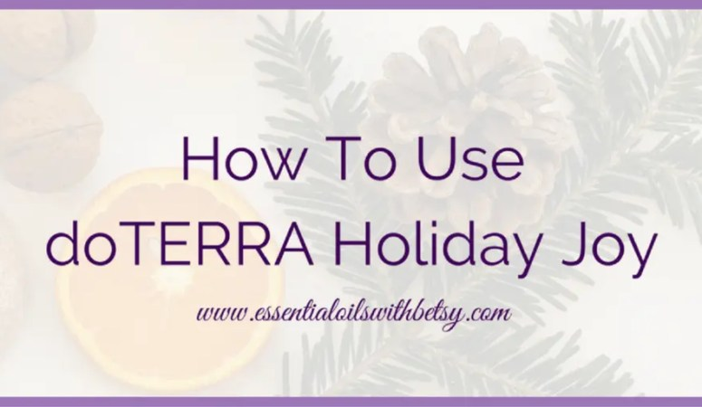 doTERRA Holiday Joy Essential Oil Blend Uses