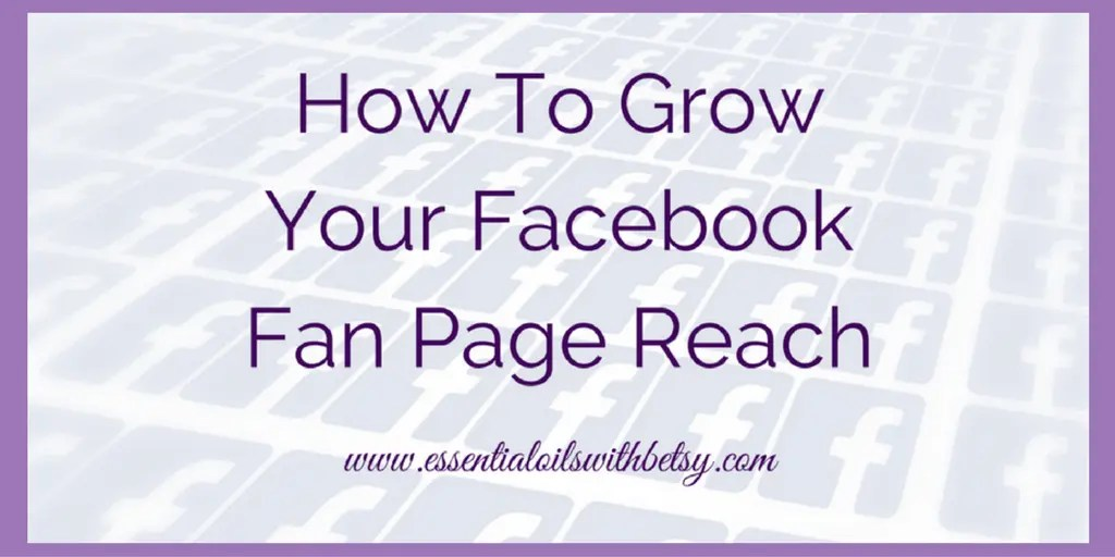 How To Grow Your Facebook Fanpage Reach