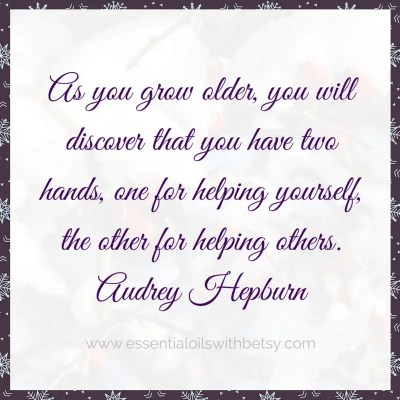 As you grow older, you will discover that you have two hands, one for helping yourself, the other for helping others. Quote that is encouraging.