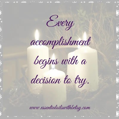Every accomplishment begins with a decision to try. Quote collection for encouragement.