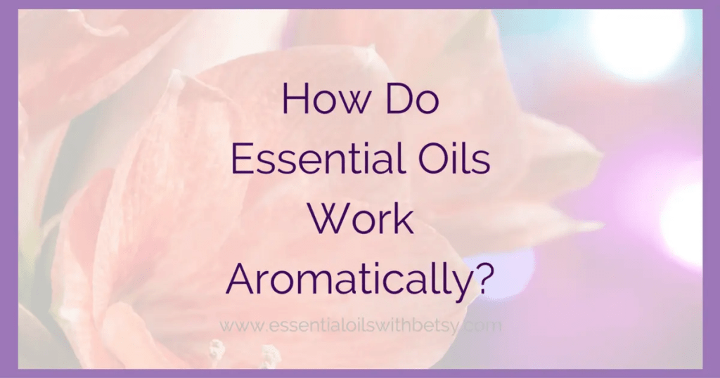 How Do Essential Oils Work Aromatically?