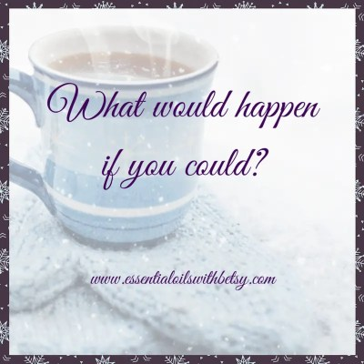 What would happen if you could? Encouraging quotes.