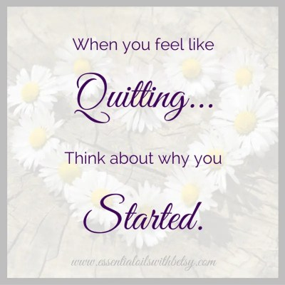 When you feel like quitting... Think about why you started. Encouragement quotes.