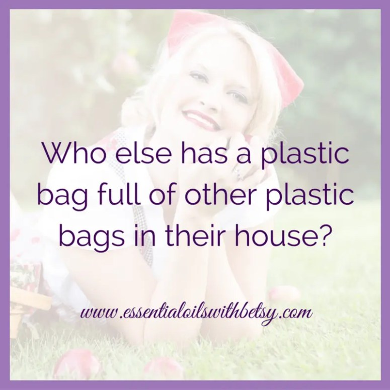 Who else has a plastic bag full of other plastic bags in their house?