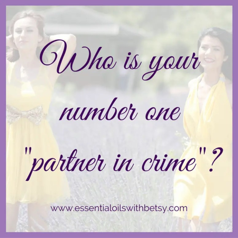 "Who is your number one ""partner in crime""?"