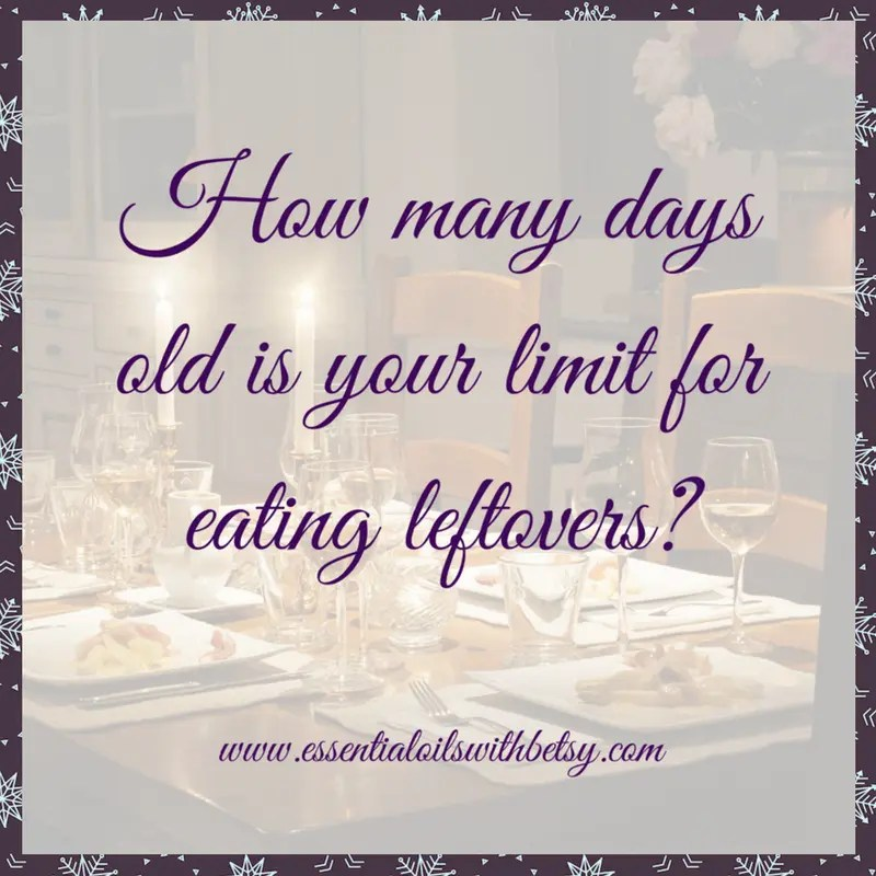 How many days old is your limit for eating leftovers?