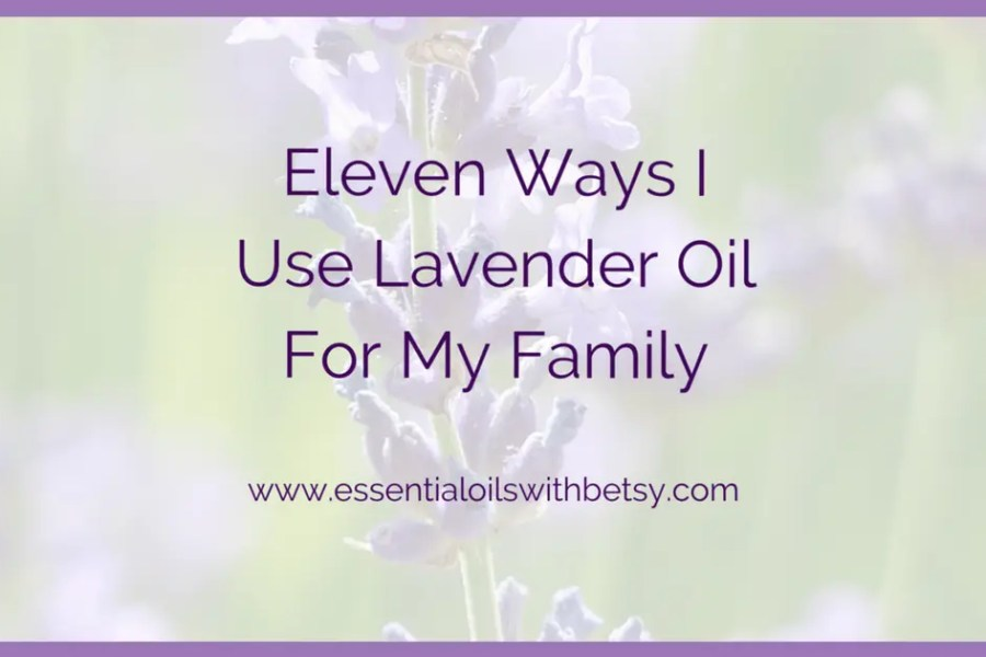 Eleven Ways I Use Lavender Oil For My Family