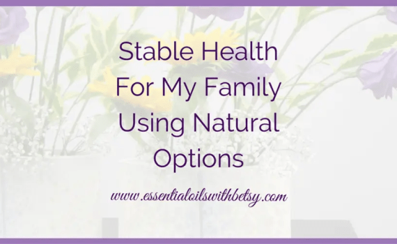 Stable Health For My Family Using Natural Options