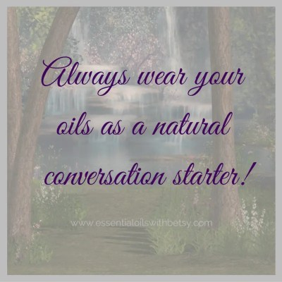 Always wear your oils as a natural conversation starter!
