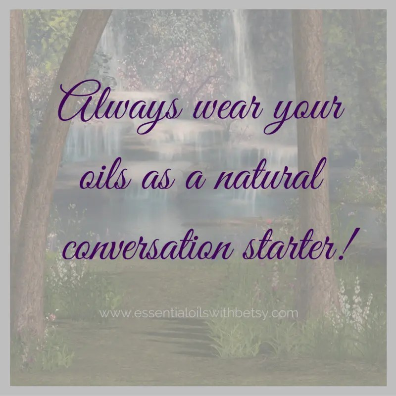 Always wear your oils as a natural conversation starter!