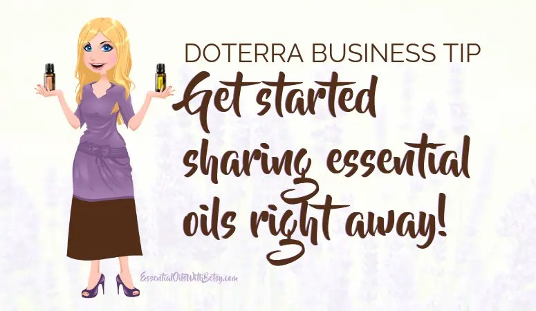doTERRA Business Tip 1:  Get Started Sharing Right Away First, I wish I had known to get started right away building my doTERRA business. I was shy about sharing my love of essential oils. I pushed a lot of opportunities away because I was afraid. I thought people would call me silly. I worried about how I smelled! Would the aroma be a turn off? Eventually, all the compliments about how amazing I smelled, got through. My constant essential oil successes got me sharing. I wish that I had started sharing doTERRA on day one.