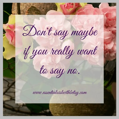 Don't say maybe if you really want to say no.