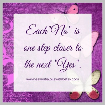 "Each ""No"" is one step closer to the next ""Yes."""