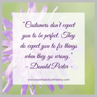 """""""Customers don't expect you to be perfect. They do expect you to fix things when they go wrong."""" - Donald Porter"""