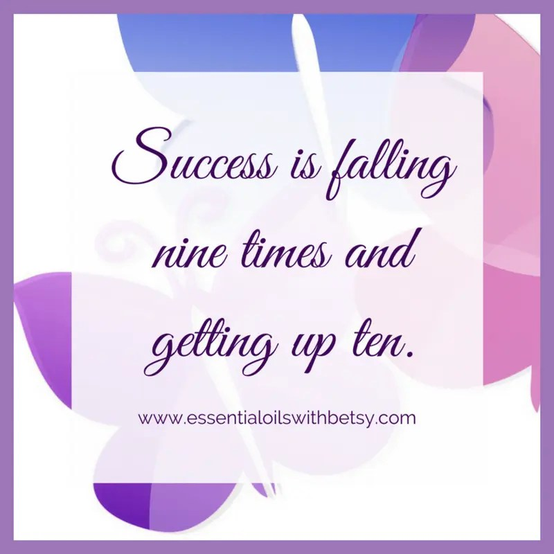 Success is falling nine times and getting up ten.