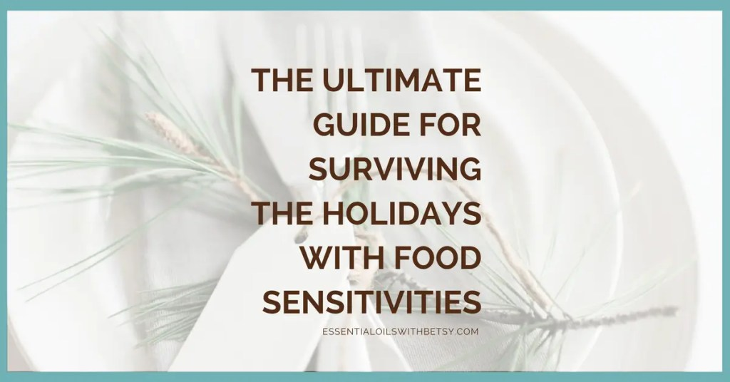 The Ultimate Guide For Surviving The Holidays With Food Sensitivities