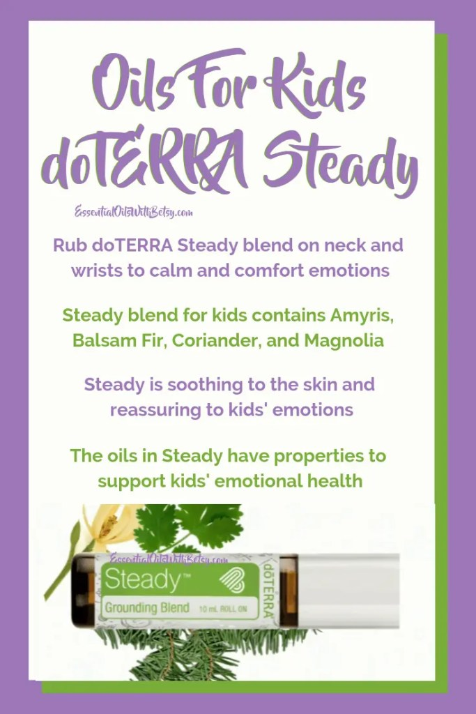 doTERRA kids Steady grounding oil blend | Rub doTERRA Steady blend on neck and wrists to calm and comfort emotions | Steady blend for kids contains Amyris, Balsam Fir, Coriander, and Magnolia | Steady is soothing to the skin and reassuring to kids' emotions | The oils in Steady have properties to support kids' emotional health