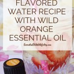 REFRESHING FLAVORED WATER RECIPE WITH WILD ORANGE ESSENTIAL OIL