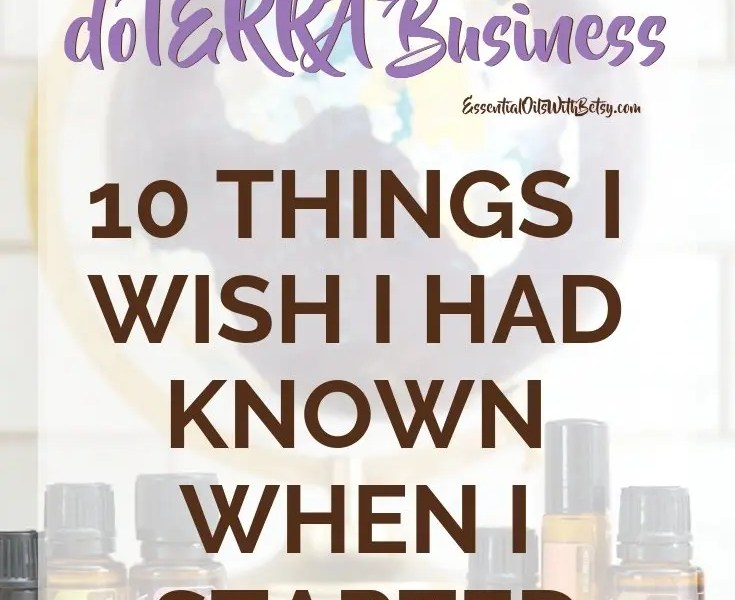 Building my doTERRA business is one of the most rewarding things I have ever done. I've learned many lessons along the way. Here are the top ten tips I wish I had known when I started building my doTERRA business. Building My doTERRA Business - Things I Wish I Had Known When I Started