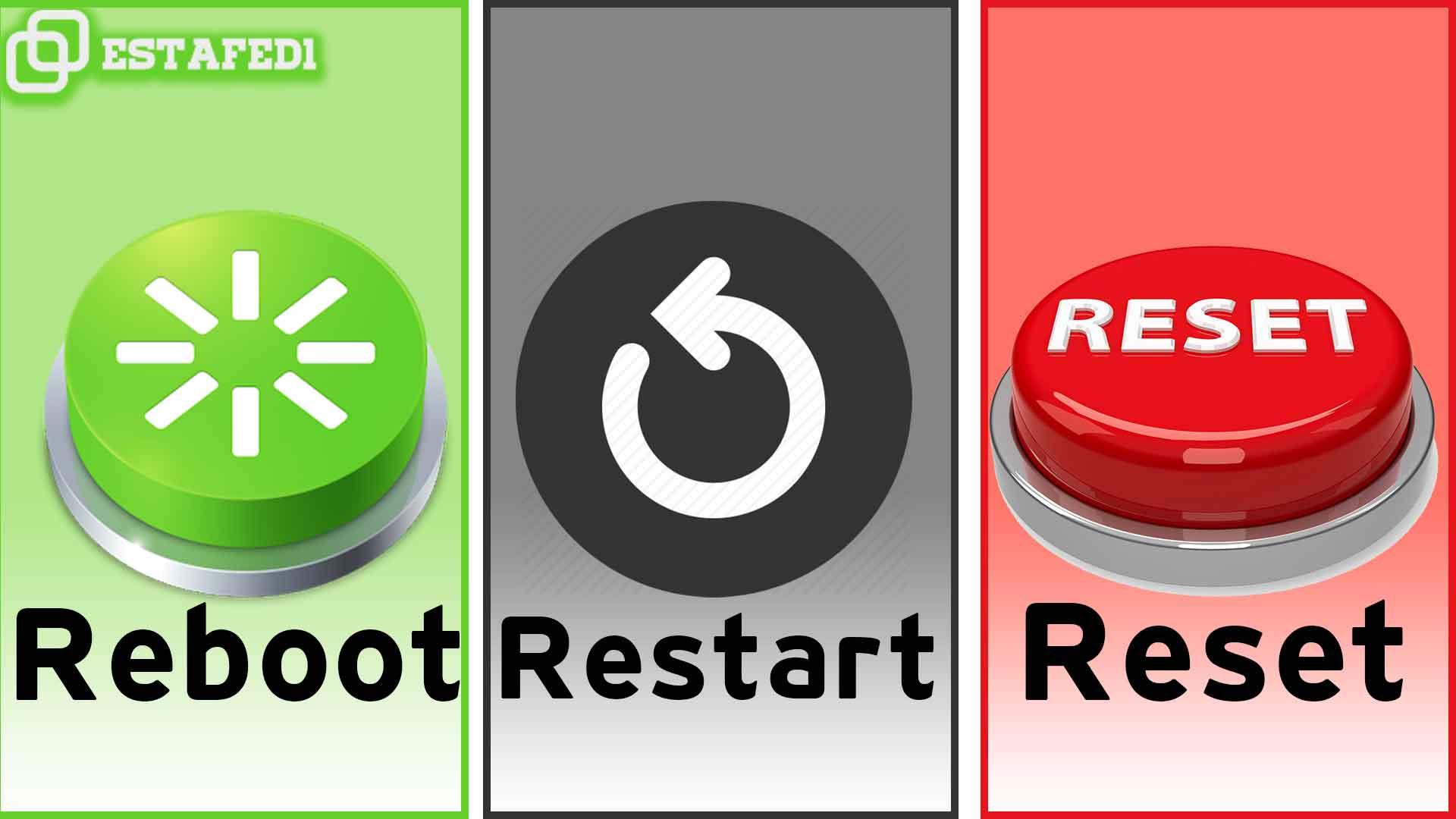 الفرق بين Reboot و Reset و Restart مفاهيم مختلفة نخلط بينها بالخطأ