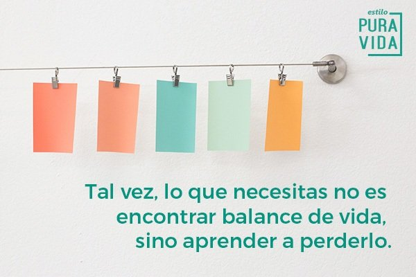 Balance de vida trabajo para emprendedoras: No se trata de encontrarlo, sino de aprender a perderlo. Equilibrar tu vida laboral y personal no es tan sencillo.