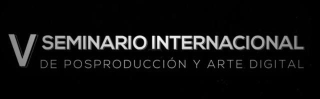 V Seminario Internacional de Postproducción y Arte Digital