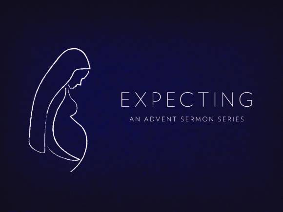 Expecting: An Advent Sermon Series