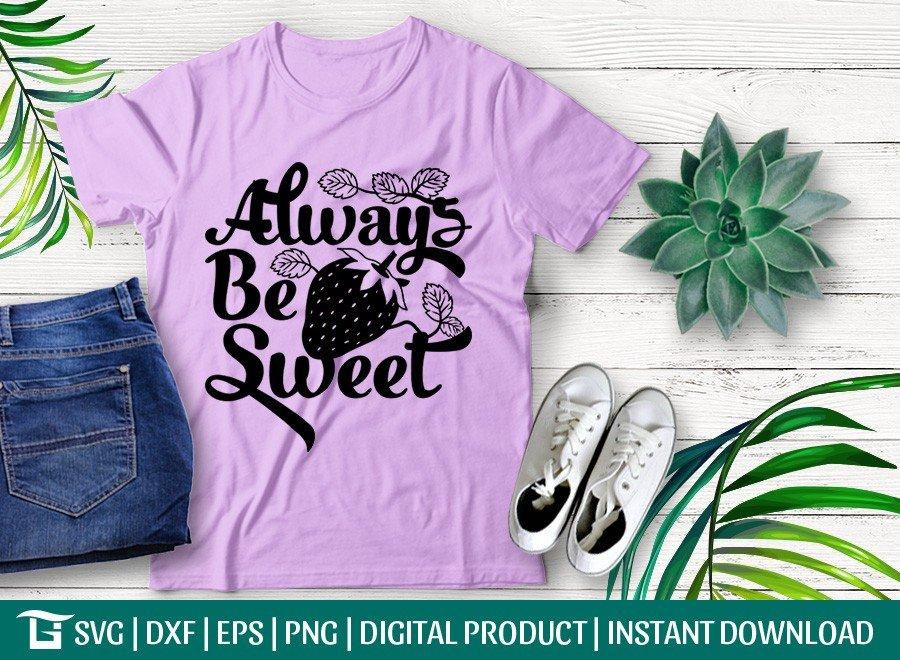 Always Be Sweet SVG | Strawberry SVG | T-shirt Design