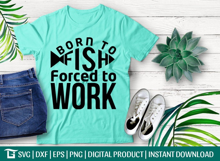 Born to Fish Forced to Work SVG | T-shirt Design