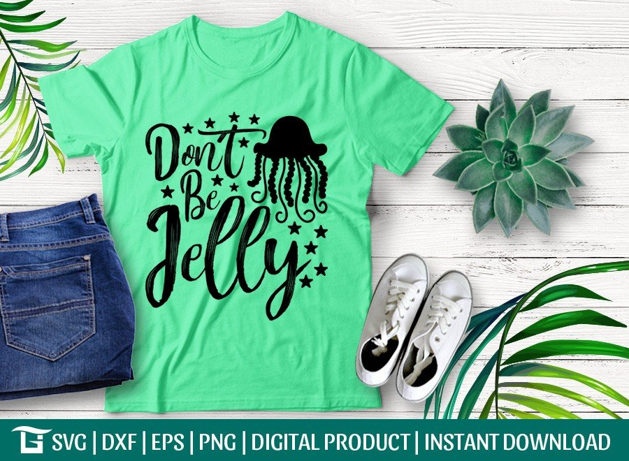 Dont Be Jelly SVG | Jellyfish SVG