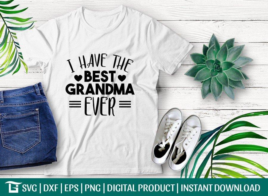 I Have The Best Grandma Ever SVG | T-shirt Design